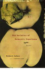 The Varieties of Romantic Experience : Stories - Robert Cohen