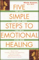The Five Simple Steps to Emotional Healing : The Last Self-Help Book You Will Ever Need - Gloria Arenson