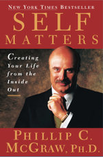 Self Matters : Creating Your Life from the Inside Out - Phil McGraw