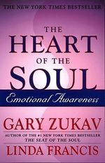 The Heart of the Soul : Emotional Awareness - Gary Zukav
