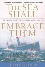 The Sea Shall Embrace Them : The Tragic Story of the Steamship