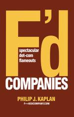 F'D Companies : Spectacular Dot-com Flameouts - Philip J. Kaplan