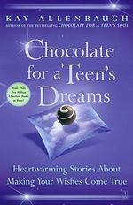 Chocolate for a Teens Dreams : Heartwarming Stories about Making Your Wishes Come True - Kay Allenbaugh