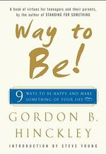 Way to be : 9 Ways to be Happy and Make Something of Your Life - Hinckley
