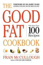 The Good Fat Cookbook - Fran McCullough