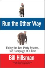 Run the Other Way : Fixing the Two-Party System, One Campaign at a Time - Bill Hillsman