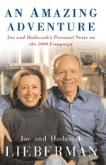 An Amazing Adventure : Joe and Hadassah's Personal Notes on the 2000 Campaign - Joseph I. Lieberman