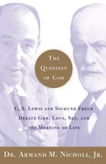 The Question of God : C.S. Lewis and Sigmund Freud Debate God, Love, Sex, and the Meaning of Life - Armand Nicholi
