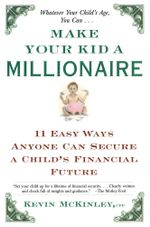 Make Your Kid a Millionaire : 11 Easy Ways Anyone Can Secure a Child's Financial Future - Kevin McKinley