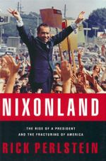 Nixonland : The Rise of a President and the Fracturing of America - Rick Perlstein