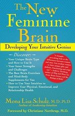 The New Feminine Brain : Developing Your Intuitive Genius - Mona Lisa Schulz