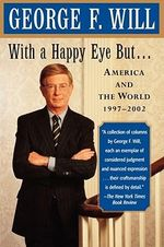 With a Happy Eye, but : America and the World, 1997-2002 - George F. Will