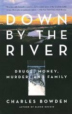 Down by the River : Drugs, Money, Murder, and Family - Charles Bowden