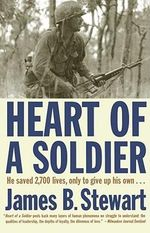 Heart of a Soldier : A Story of Love, Heroism, and September 11th - James B. Stewart