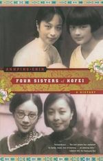 Four Sisters of Hofei : A History - Ann Ping Chin