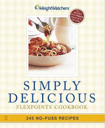 Simply Delicious Winning Points Coo : 245 No-Fuss Recipes--All 8 Points or Less - WEIGHT WATCHERS