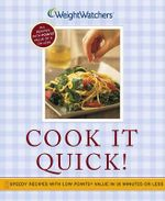 Cook It Quick! : Speedy Recipes with Low Points Value in 30 Minutes or Less - Weight Watchers