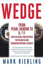 Wedge : From Pearl Harbor to 9/11 - How the Secret War Between the FBI and CIA Has Endangered National Security - RIEBLING