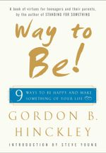 Way to Be! : 9 Rules For  Living the Good Life - Gordon B. Hinckley
