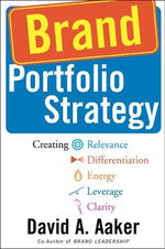 Brand Portfolio Strategy : Creating Relevance, Differentiation, Energy, Leverage and Clarity - David A. Aaker