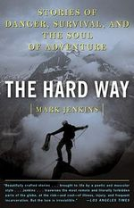 The Hard Way : Stories of Danger, Survival, and the Soul of Adventure - JENKINS M