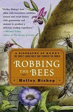 Robbing the Bees : A Biography of Honey - The Sweet Liquid Gold that Seduced the World - Holley Bishop