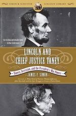 Lincoln and Chief Justice Taney : Slavery, Secession, and the President's War Powers - James F Simon