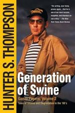 Generation of Swine : Tales of Shame and Degradation in the '80s - Hunter S. Thompson