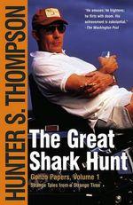 The Great Shark Hunt : Strange Tales from a Strange Time - Hunter S. Thompson
