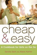 Cheap and Easy : A Cookbook for Girls on the Go - Sandra Bark