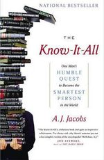 The Know-It-All : One Man's Humble Quest to Become the Smartest Person in the World - A J Jacobs