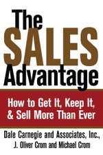 The Sales Advantage : How to Get It, Keep It, and Sell More Than Ever - Dale Carnegie