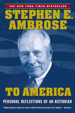 To America : Personal Reflections of an Historian - Stephen E. Ambrose