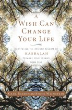 A Wish Can Change Your Life : How to Use the Ancient Wisdom of Kabbalah to Make Your Dreams Come True - Gahl Sasson