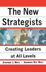 New Strategists : Creating Leaders at All Levels - Stephen J. Wall
