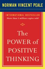 The Power of Positive Thinking : 10 Traits for Maximum Results - Dr. Norman Vincent Peale