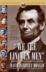 We Are Lincoln Men : Abraham Lincoln and His Friends - David Herbert Donald
