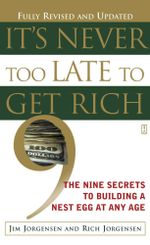 It's Never Too Late to Get Rich : The Nine Secrets to Building a Nest Egg at Any Age - Jim Jorgensen