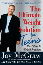 The Ultimate Weight Solution for Teens : The 7 Keys to Weight Freedom - Jay McGraw