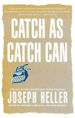 Catch as Catch Can: The Collected Stories and Other Writings :  The Collected Stories and Other Writings - Joseph L. Heller