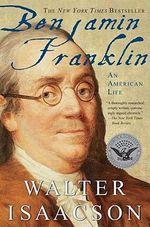 Benjamin Franklin : An American Life - Walter Isaacson