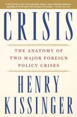 Crisis : The Anatomy of Two Major Foreign Policy Crises - Henry Kissinger