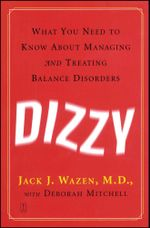 Dizzy : What You Need to Know About Managing and Treating Balance Disorders - Jack J. Wazen