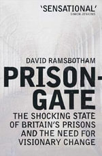 Prisongate : The Shocking State of Britain's Prisons and the Need for Visionary Change - Sir David Ramsbotham