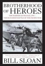Brotherhood of Heroes : The Marines at Peleliu, 1944 - The Bloodiest Battle of the Pacific War - Bill Sloan