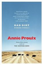 Bad Dirt : Wyoming Stories 2 - Annie Proulx