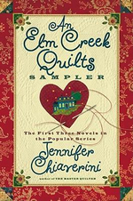 An Elm Creek Quilts Sampler  : The First Three Novels in the Popular Series - Jennifer Chiaverini