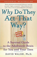 Why Do They Act That Way? : A Survival Guide to the Adolescent Brain for You and Your Teen - David Allen Walsh