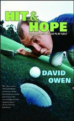 Hit and Hope : How the Rest of Us Play Golf - David Owen