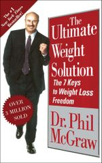 The Ultimate Weight Solution : The 7 Keys to Weight Loss Freedom - Phil McGraw